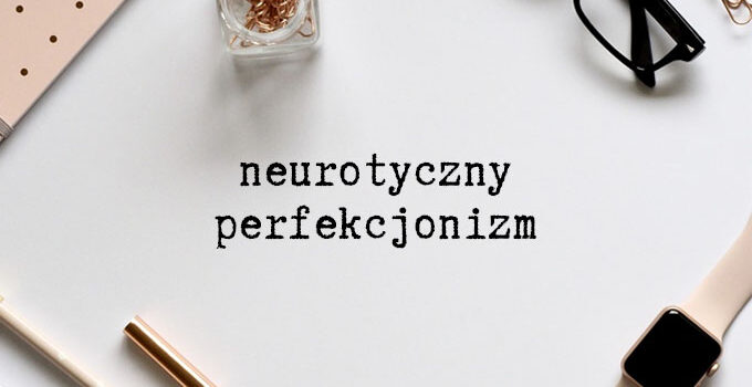 perfekcjonizm neurotyczny perfekcjonizm adaptacyjny perfekcjonizm